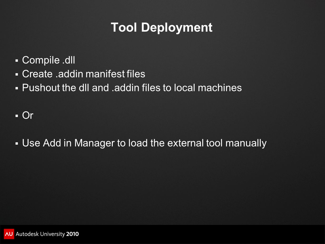 Tool Deployment Compile.dll Create.addin manifest files Pushout the dll and.addin files to local machines Or Use Add in Manager to load the external t