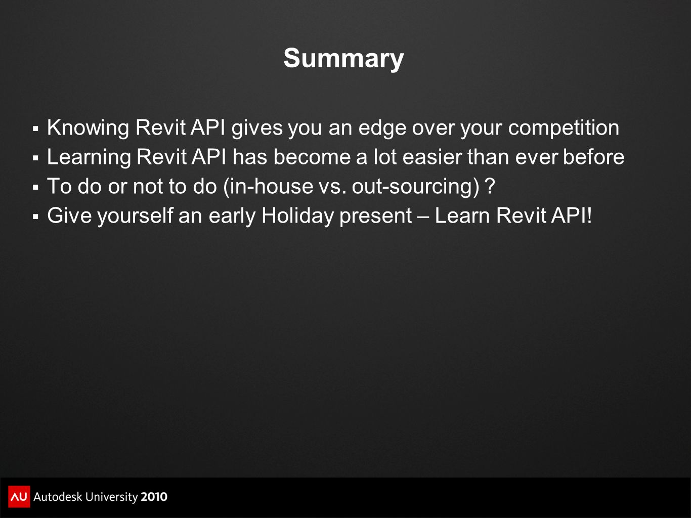 Summary Knowing Revit API gives you an edge over your competition Learning Revit API has become a lot easier than ever before To do or not to do (in-h