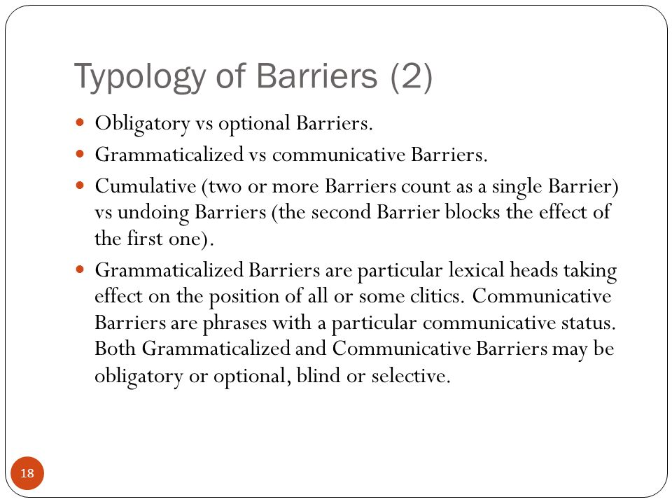 18 Typology of Barriers (2) Obligatory vs optional Barriers.