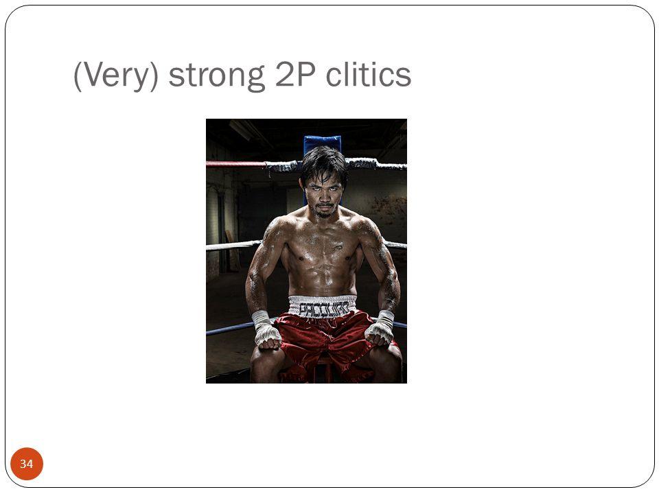 34 (Very) strong 2P clitics