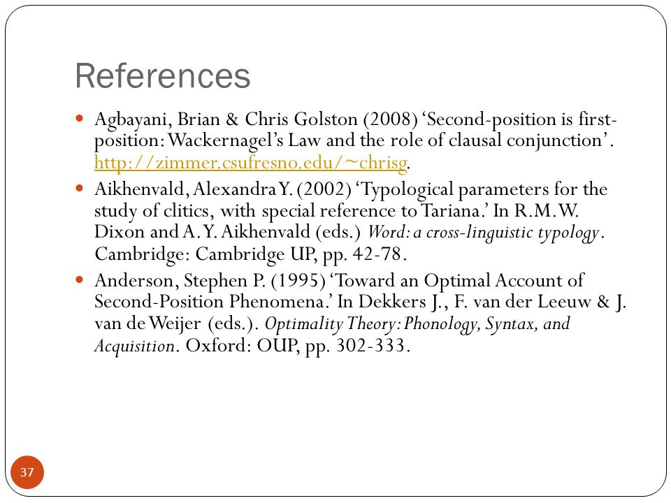 37 References Agbayani, Brian & Chris Golston (2008) Second-position is first- position: Wackernagels Law and the role of clausal conjunction.