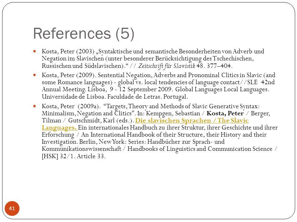 41 References (5) Kosta, Peter (2003) Syntaktische und semantische Besonderheiten von Adverb und Negation im Slavischen (unter besonderer Berücksichtigung des Tschechischen, Russischen und Südslavischen).