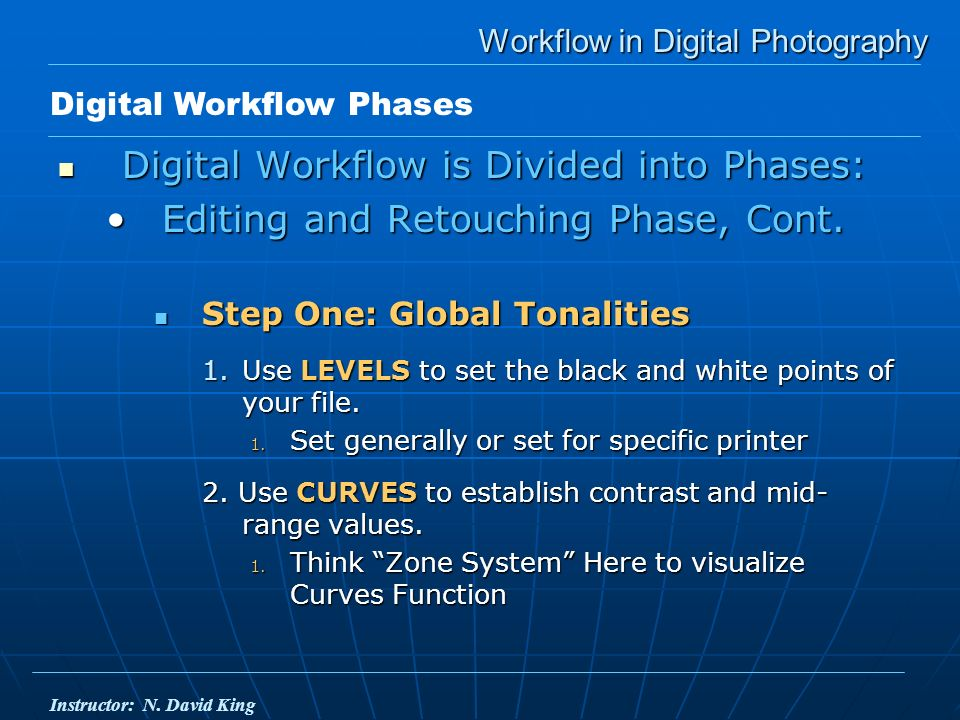 Workflow in Digital Photography Digital Workflow is Divided into Phases: Digital Workflow is Divided into Phases: Editing and Retouching Phase, Cont.Editing and Retouching Phase, Cont.