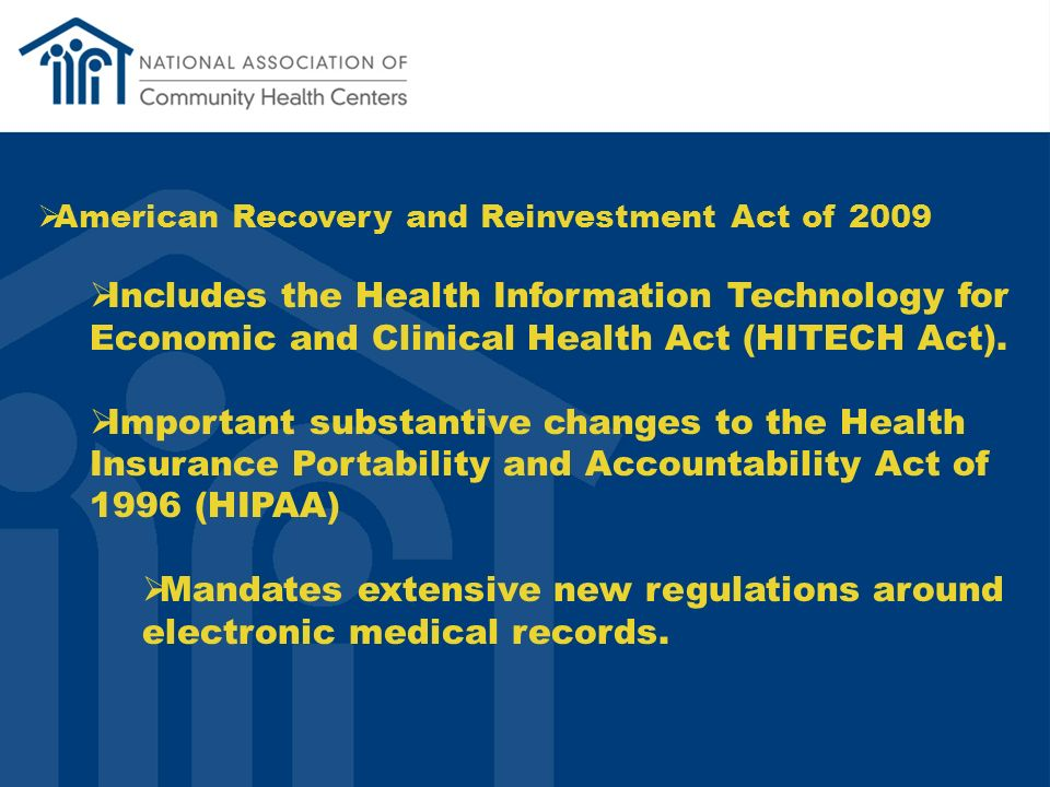 American Recovery and Reinvestment Act of 2009 Includes the Health Information Technology for Economic and Clinical Health Act (HITECH Act).