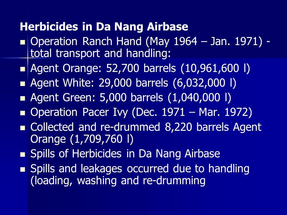 Herbicides in Da Nang Airbase Operation Ranch Hand (May 1964 – Jan. 1971) - total transport and handling: Agent Orange: 52,700 barrels (10,961,600 l)