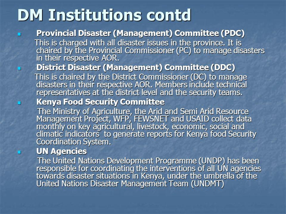 DM Institutions contd Provincial Disaster (Management) Committee (PDC) Provincial Disaster (Management) Committee (PDC) This is charged with all disas