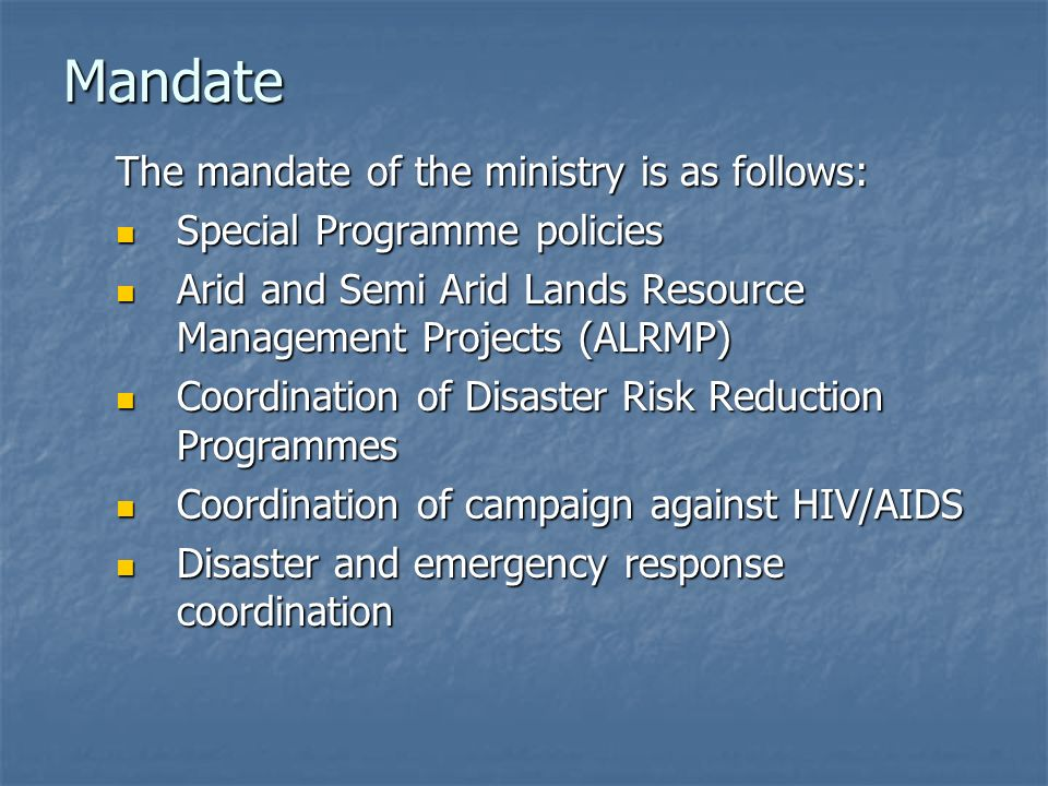 Mandate The mandate of the ministry is as follows: Special Programme policies Special Programme policies Arid and Semi Arid Lands Resource Management