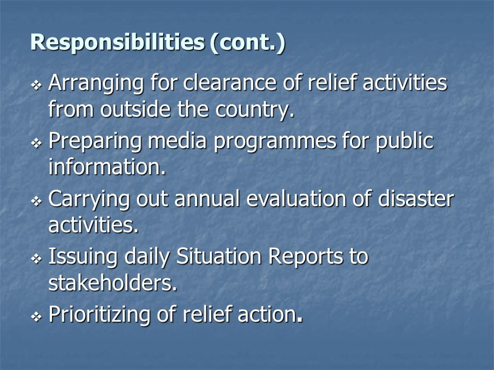 Responsibilities (cont.) Arranging for clearance of relief activities from outside the country. Arranging for clearance of relief activities from outs