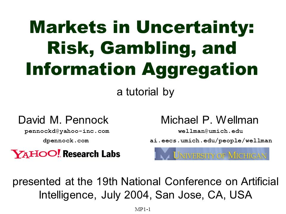 AAAI04 July 2004MP1-62Pennock/Wellman Incomplete markets Securities do not span states of nature (always the case in practice) Equilibria may exist, but may not be Pareto optimal Example: missed insurance opportunity More: Theory of Incomplete Markets, Magill & Quinzii, MIT Press, 1998