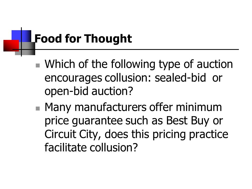 Food for Thought Which of the following type of auction encourages collusion: sealed-bid or open-bid auction? Many manufacturers offer minimum price g