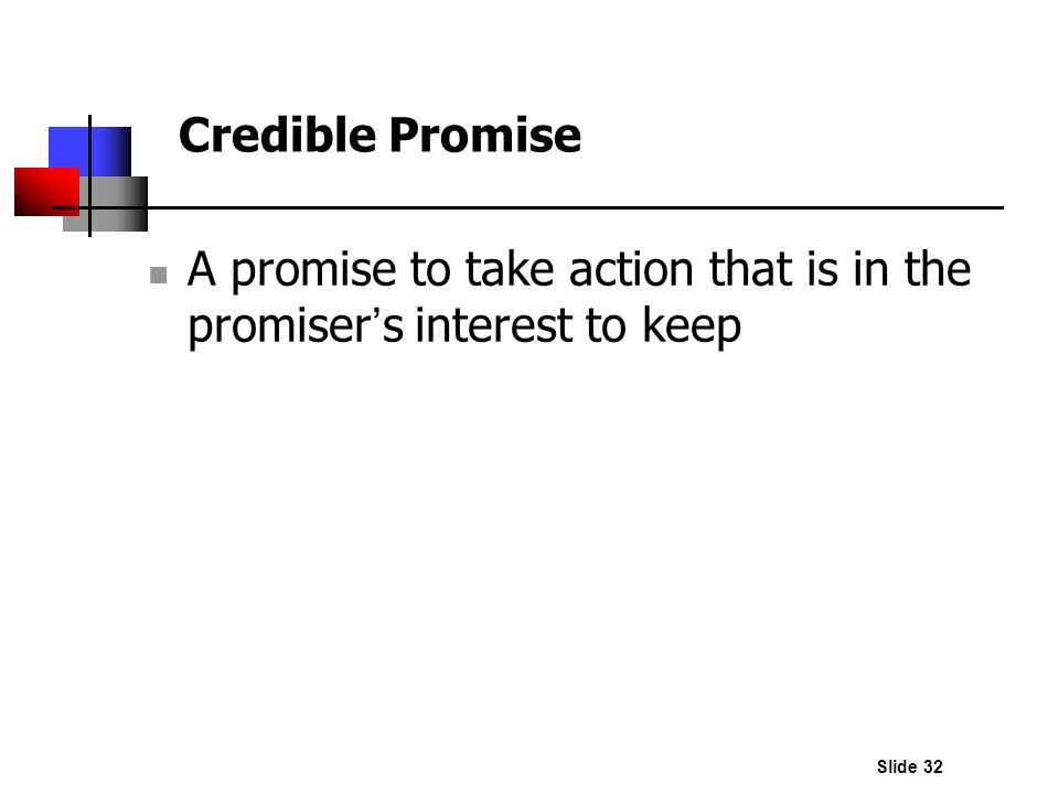 Slide 32 A promise to take action that is in the promiser s interest to keep Credible Promise
