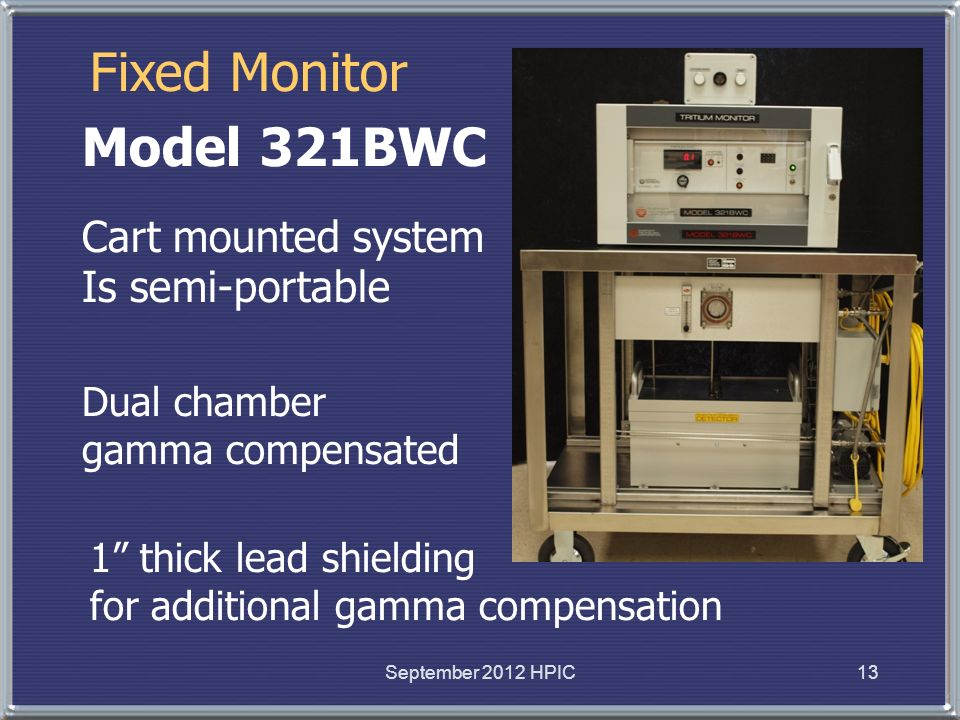 Fixed Monitor Model 321BWC Cart mounted system Is semi-portable Dual chamber gamma compensated 13September 2012 HPIC 1 thick lead shielding for additi
