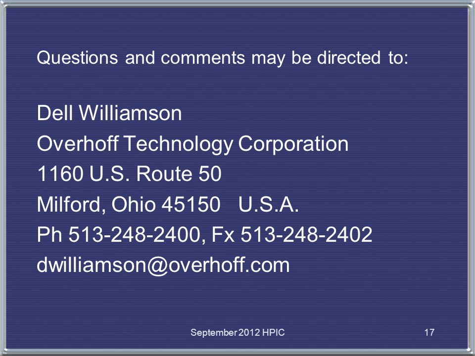September 2012 HPIC17 Questions and comments may be directed to: Dell Williamson Overhoff Technology Corporation 1160 U.S. Route 50 Milford, Ohio 4515