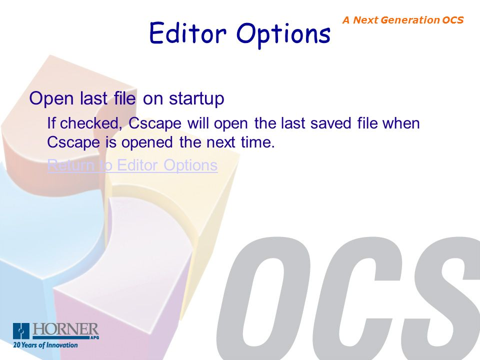 A Next Generation OCS Editor Options Open last file on startup If checked, Cscape will open the last saved file when Cscape is opened the next time. R