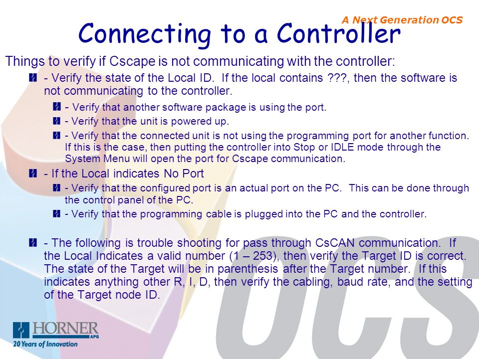A Next Generation OCS Connecting to a Controller Things to verify if Cscape is not communicating with the controller: - Verify the state of the Local
