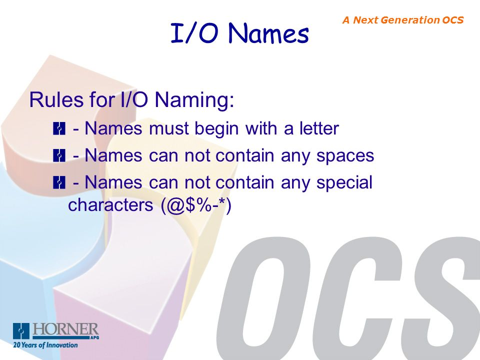 A Next Generation OCS I/O Names Rules for I/O Naming: - Names must begin with a letter - Names can not contain any spaces - Names can not contain any