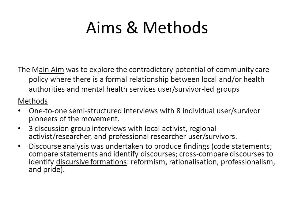 Aims & Methods The Main Aim was to explore the contradictory potential of community care policy where there is a formal relationship between local and/or health authorities and mental health services user/survivor-led groups Methods One-to-one semi-structured interviews with 8 individual user/survivor pioneers of the movement.