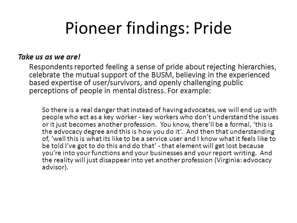 Pioneer findings: Pride Take us as we are! Respondents reported feeling a sense of pride about rejecting hierarchies, celebrate the mutual support of