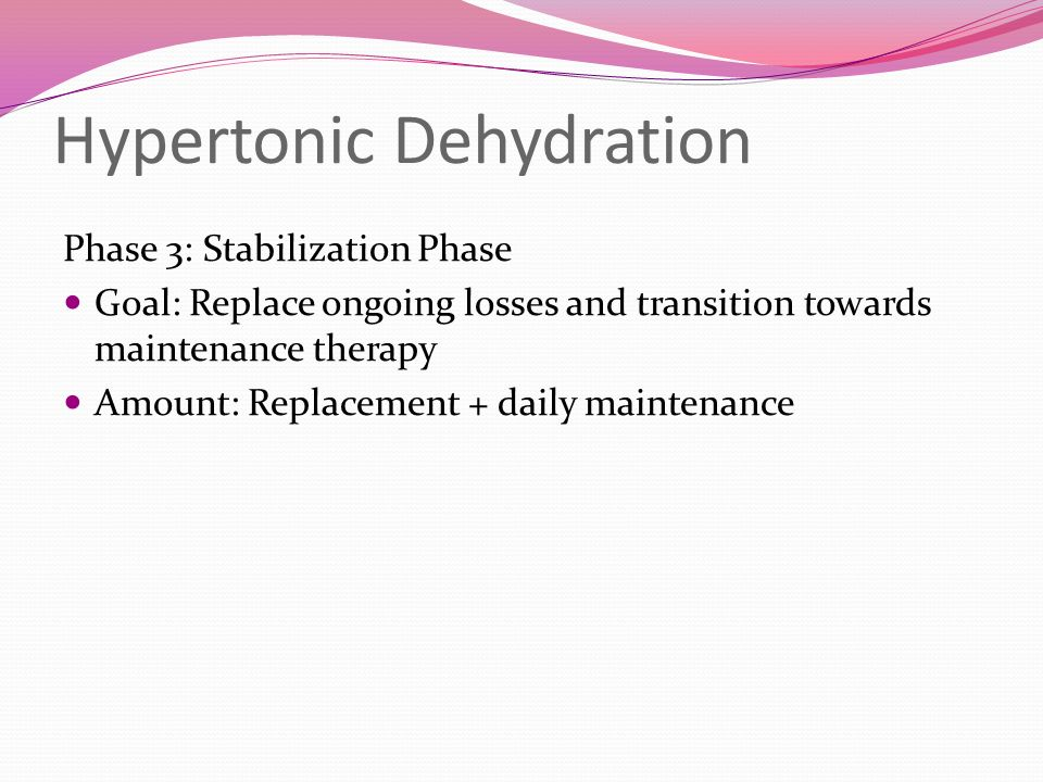 Hypertonic Dehydration Phase 3: Stabilization Phase Goal: Replace ongoing losses and transition towards maintenance therapy Amount: Replacement + dail