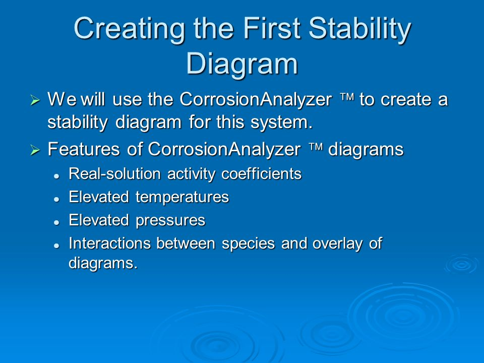 Creating the First Stability Diagram We will use the CorrosionAnalyzer to create a stability diagram for this system. We will use the CorrosionAnalyze