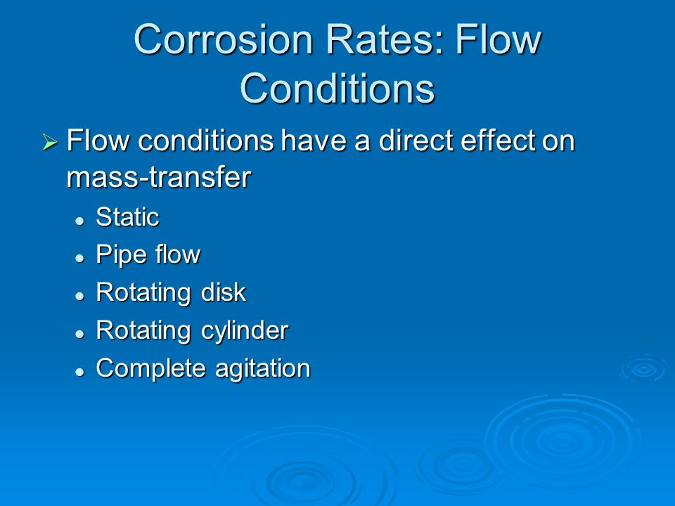 Corrosion Rates: Flow Conditions Flow conditions have a direct effect on mass-transfer Flow conditions have a direct effect on mass-transfer Static St