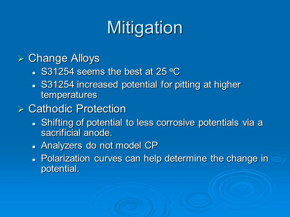 Mitigation Change Alloys Change Alloys S31254 seems the best at 25 o C S31254 seems the best at 25 o C S31254 increased potential for pitting at highe
