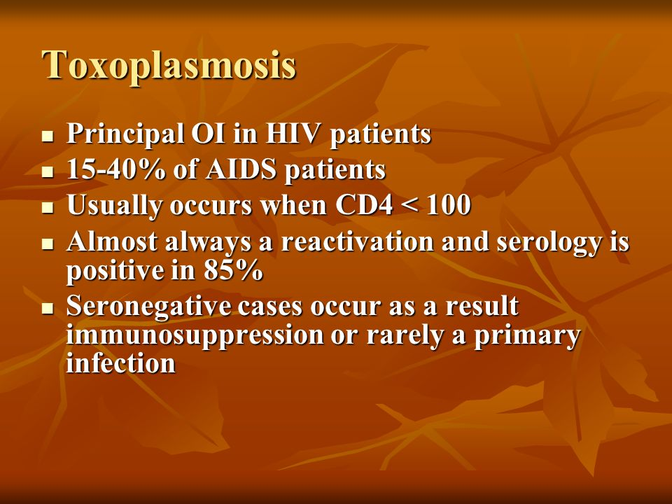 Toxoplasmosis Principal OI in HIV patients Principal OI in HIV patients 15-40% of AIDS patients 15-40% of AIDS patients Usually occurs when CD4 < 100