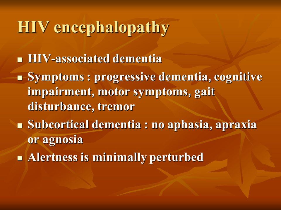 HIV encephalopathy HIV-associated dementia HIV-associated dementia Symptoms : progressive dementia, cognitive impairment, motor symptoms, gait disturb