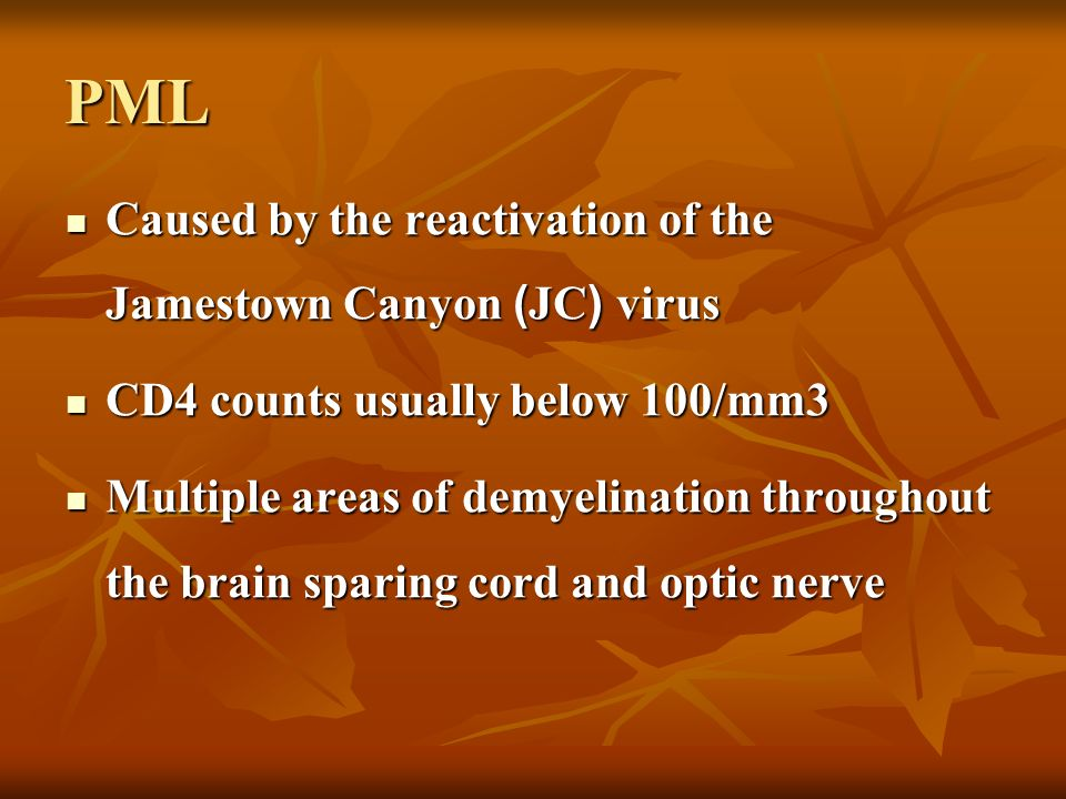 PML Caused by the reactivation of the Jamestown Canyon (JC) virus Caused by the reactivation of the Jamestown Canyon (JC) virus CD4 counts usually bel