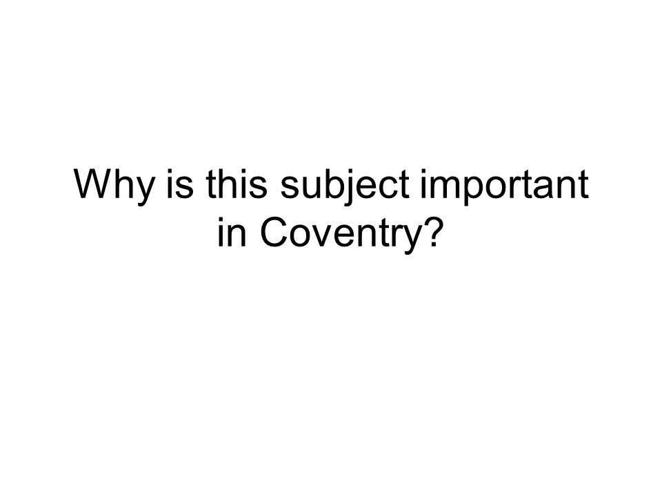 Why is this subject important in Coventry