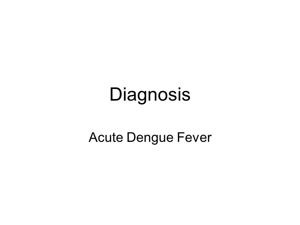 Diagnosis Acute Dengue Fever