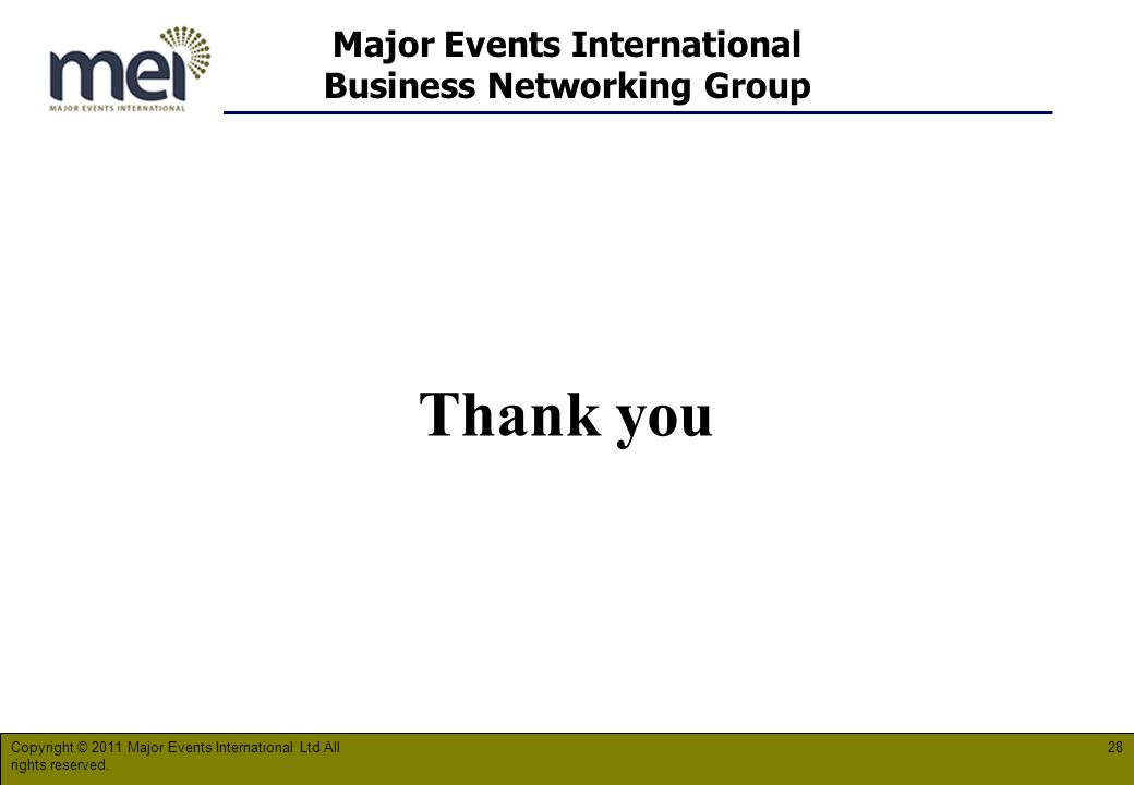 Major Events International Business Networking Group Thank you Copyright © 2011 Major Events International Ltd All rights reserved.