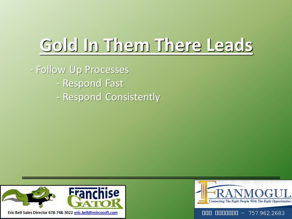Tim Holadia - 757.962.2683 - Follow Up Processes - Follow Up Processes - Respond Fast - Respond Consistently Gold In Them There Leads