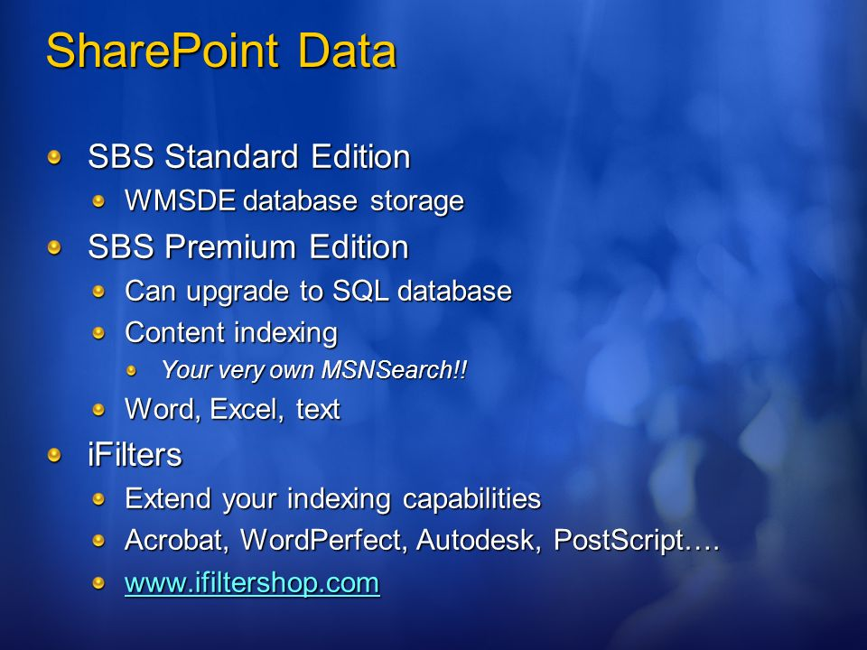 SharePoint Data SBS Standard Edition WMSDE database storage SBS Premium Edition Can upgrade to SQL database Content indexing Your very own MSNSearch!.