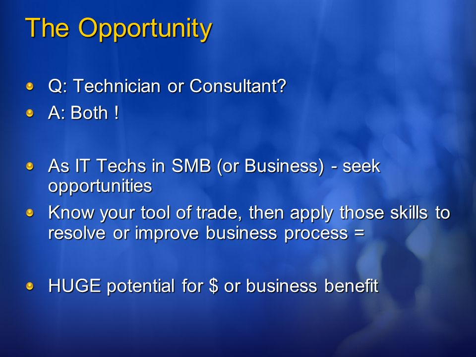 The Opportunity Q: Technician or Consultant. A: Both .