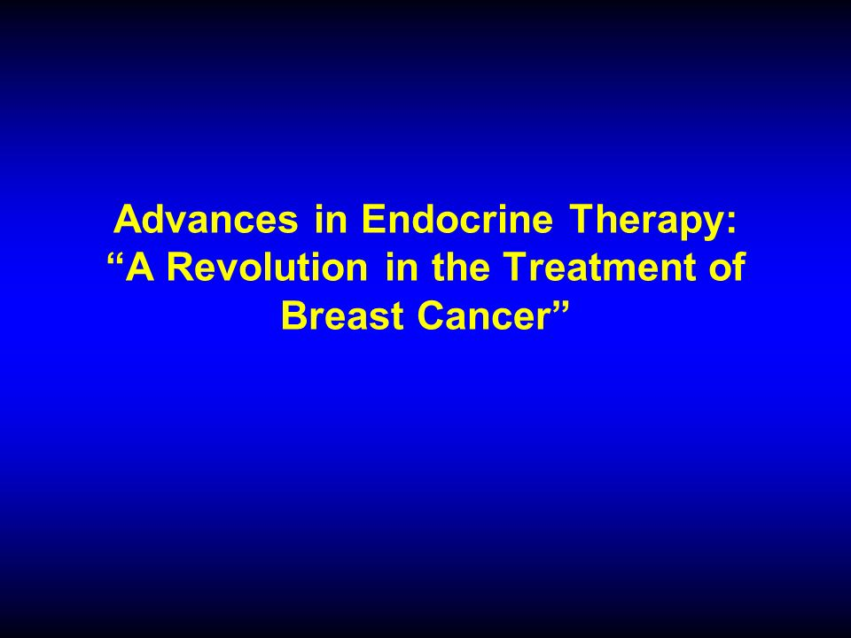 Advances in Endocrine Therapy: A Revolution in the Treatment of Breast Cancer