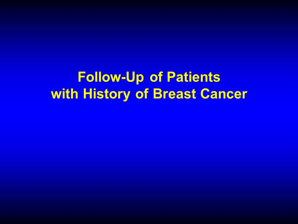 Follow-Up of Patients with History of Breast Cancer