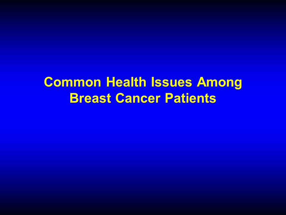 Common Health Issues Among Breast Cancer Patients