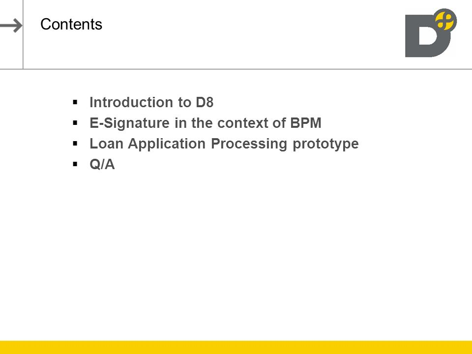 Contents Introduction to D8 E-Signature in the context of BPM Loan Application Processing prototype Q/A