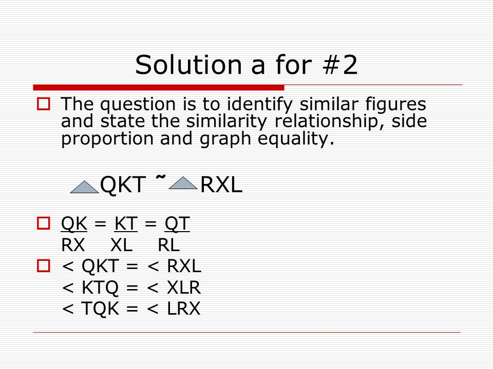 Solution a for #2 The question is to identify similar figures and state the similarity relationship, side proportion and graph equality.