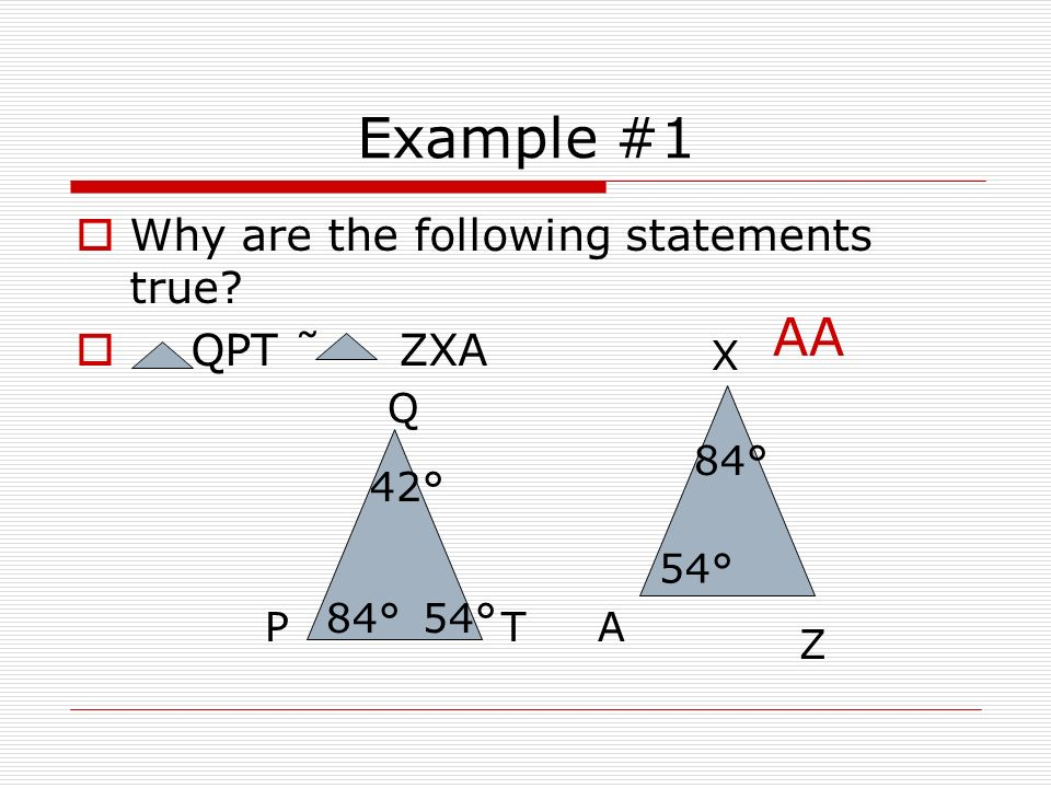 Example #1 Why are the following statements true QPT ˜ ZXA 42° 84° 54° AA PT Z A X Q