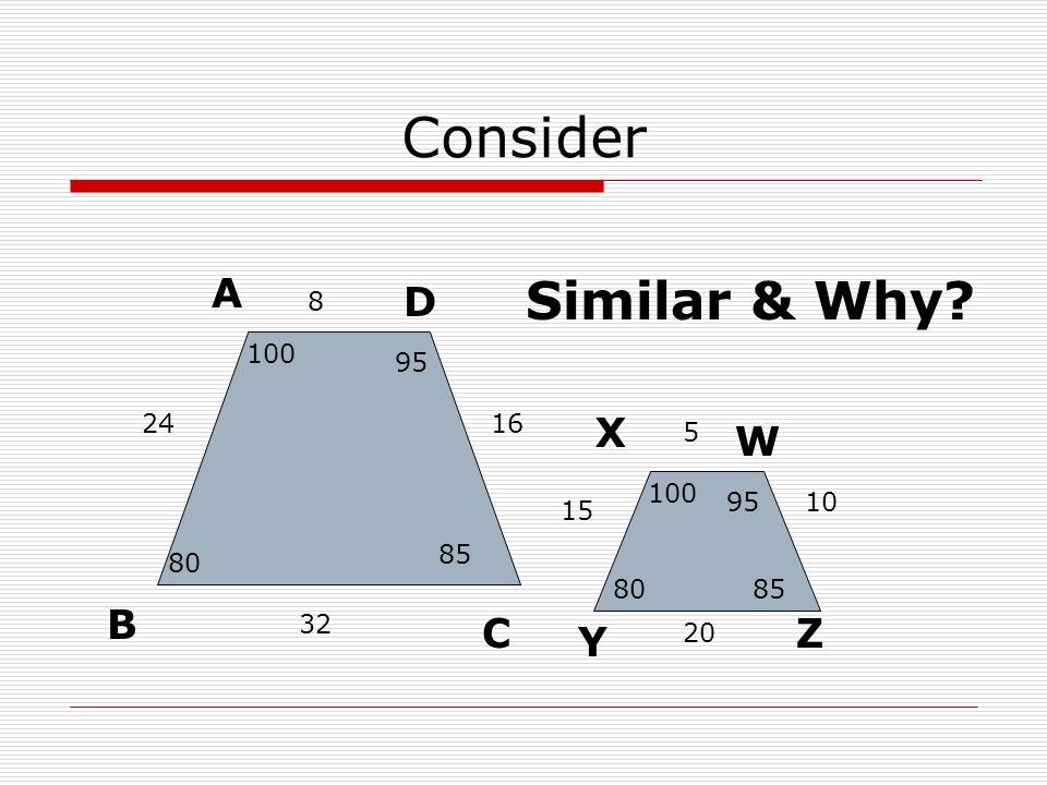 Consider A C D B Z Y W X Similar & Why? 8 32 2416 5 20 15 10 100 80 85 95 80 100 95 85
