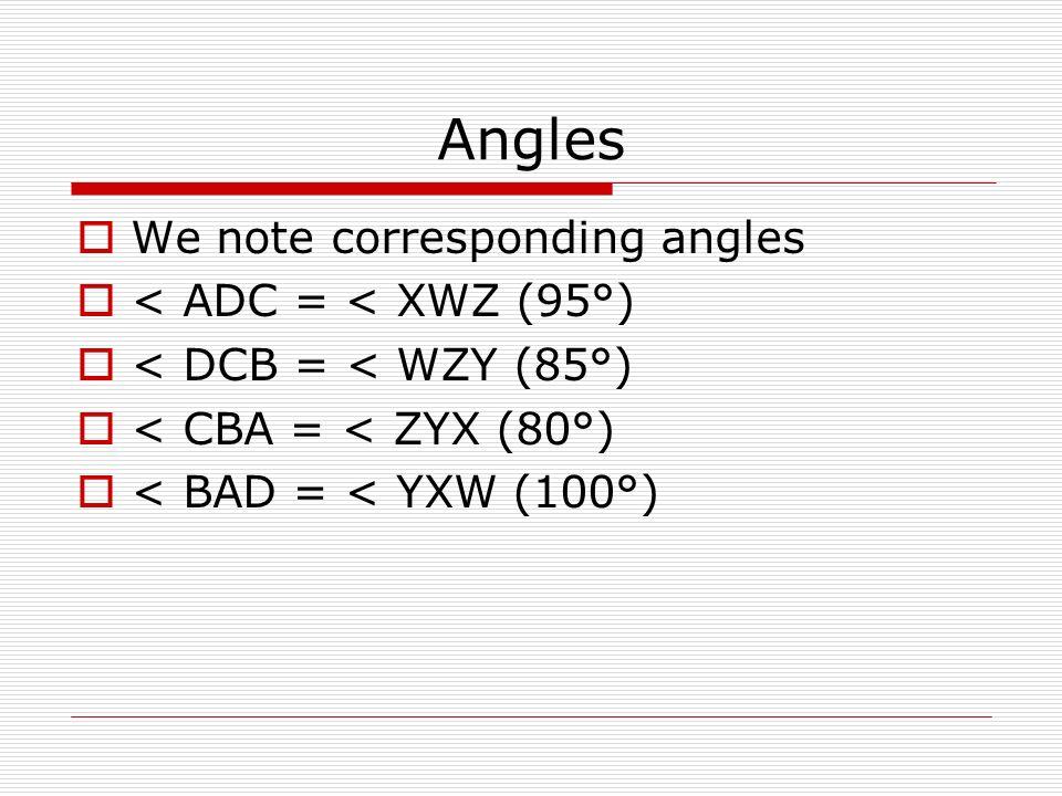 Notes Hence we would say ADCB XWZY Hence we note corresponding angles < ADC = < XWZ < DCB = < WZY < CBA = < ZYX < BAD = < YXW