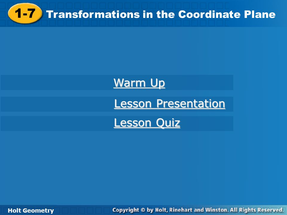 Holt Geometry 1-7 Transformations in the Coordinate Plane 1-7 Transformations in the Coordinate Plane Holt Geometry Warm Up Warm Up Lesson Presentatio