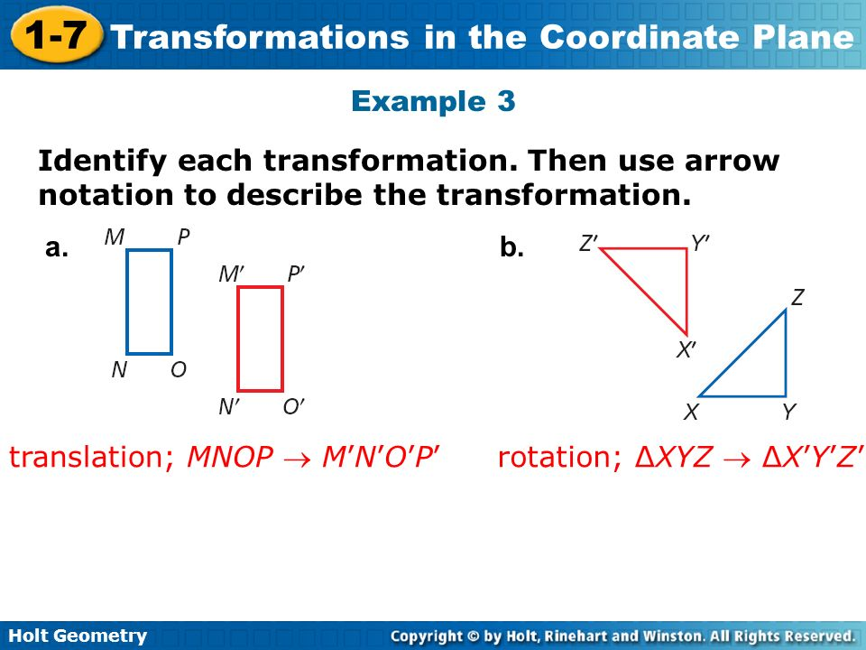 Holt Geometry 1-7 Transformations in the Coordinate Plane Example 3 Identify each transformation. Then use arrow notation to describe the transformati
