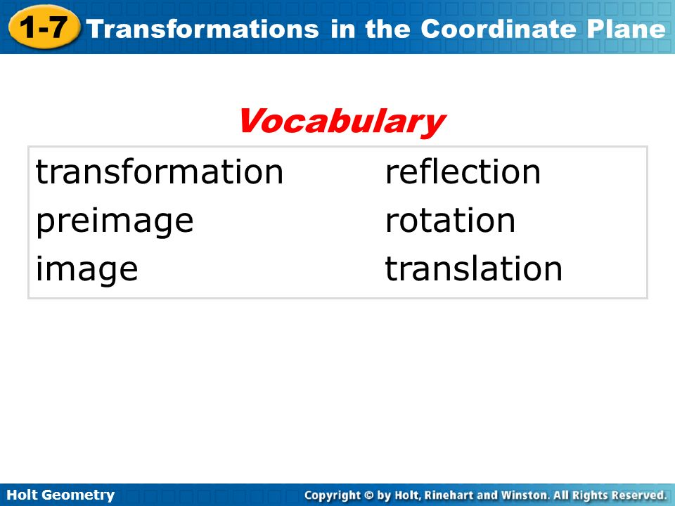 Holt Geometry 1-7 Transformations in the Coordinate Plane transformation reflection preimage rotation image translation Vocabulary