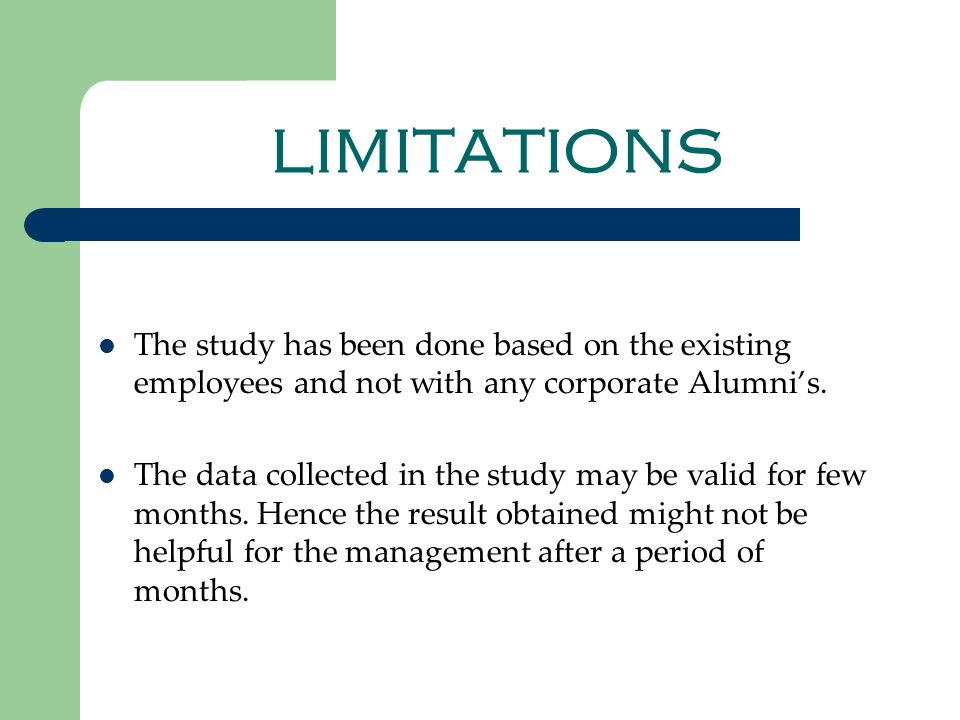 LIMITATIONS The study has been done based on the existing employees and not with any corporate Alumnis. The data collected in the study may be valid f