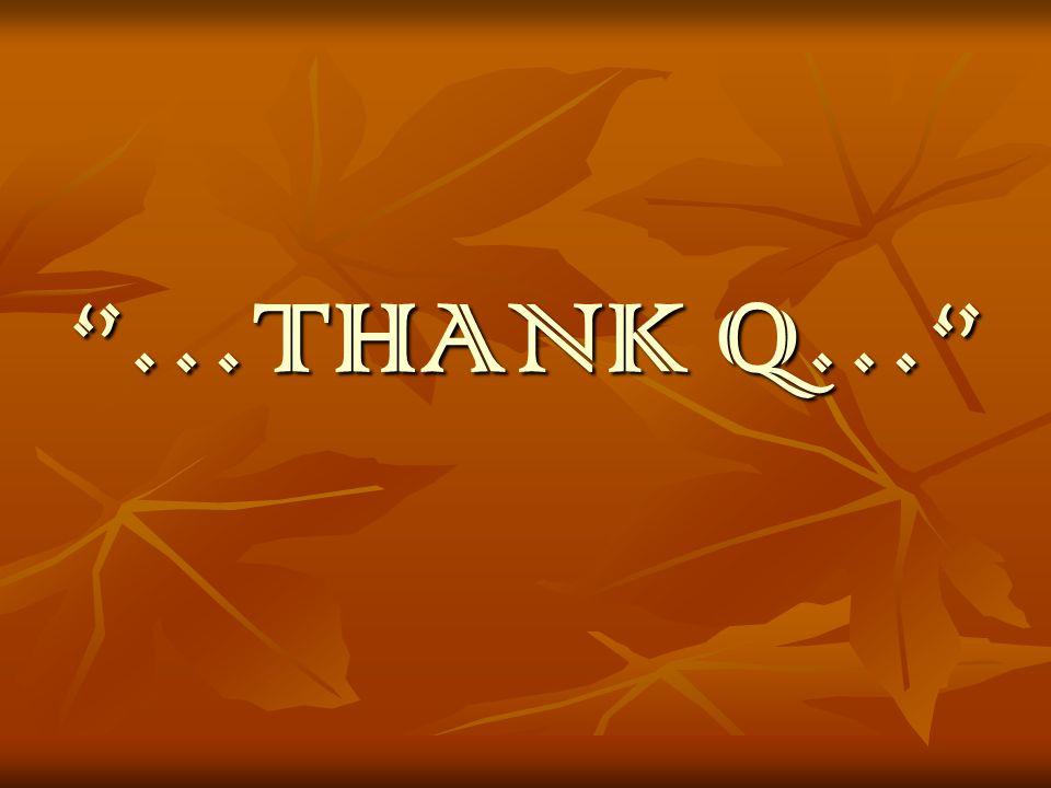 …THANK Q…
