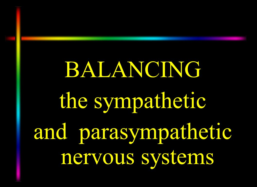 BALANCING the sympathetic and parasympathetic nervous systems