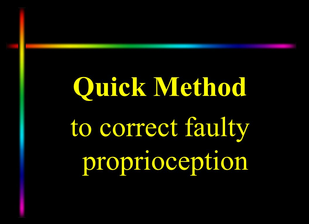 Quick Method to correct faulty proprioception